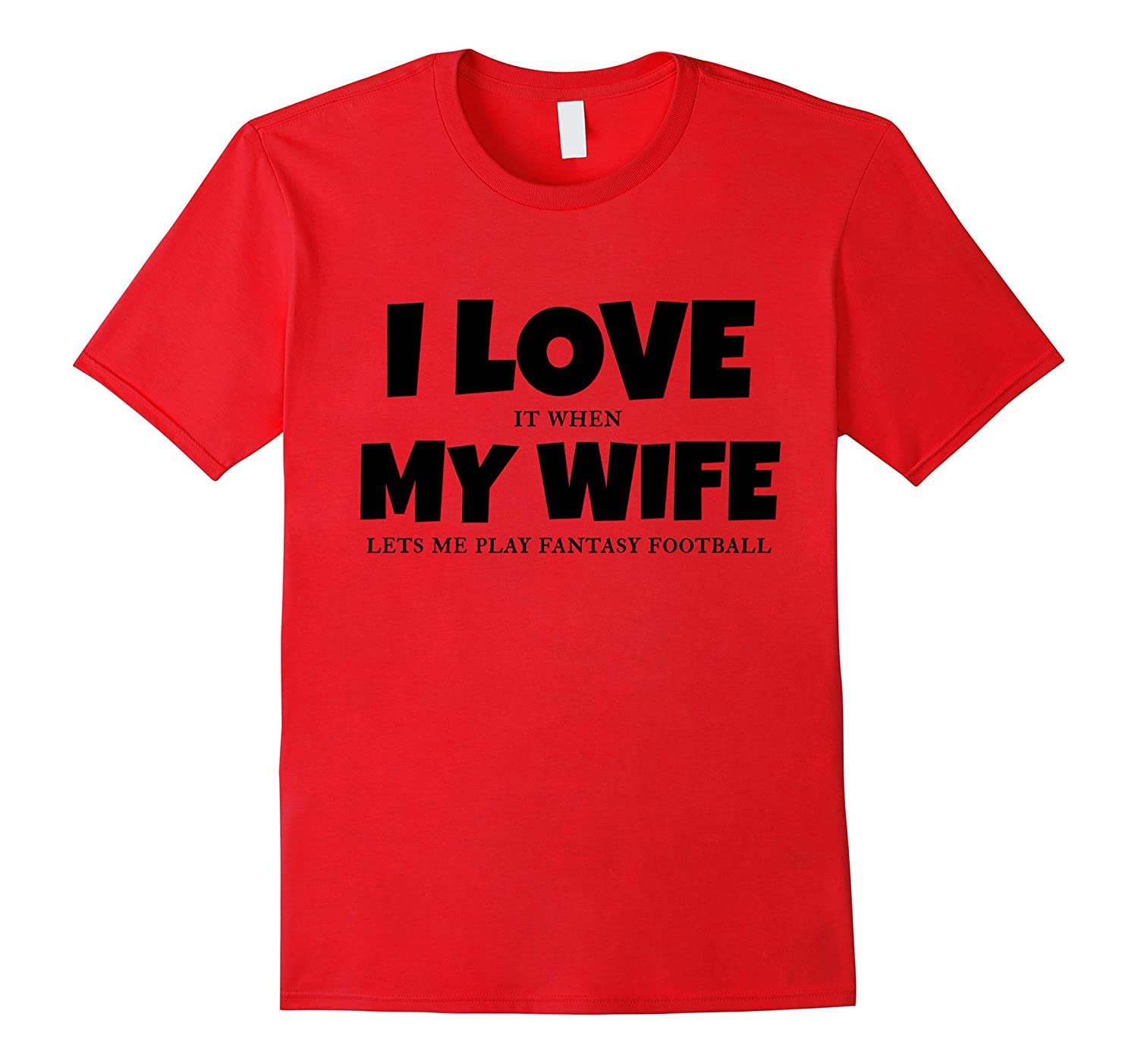 I love my wife fantasy football funny husband sport t for I love sports t shirt