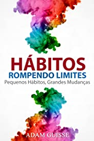 HÁBITOS - ROMPENDO LIMITES: Pequenos Hábitos, Grandes Mudanças (Versão Estendida, Ele inclui linguagem corporal,motivação  e