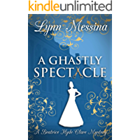 A Ghastly Spectacle: A Regency Cozy (Beatrice Hyde-Clare Mysteries Book 8)