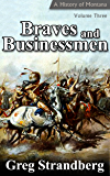 Braves and Businessmen: A History of Montana, Volume Three (Montana History Book 3)