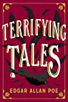 The Terrifying Tales by Edgar Allan Poe: Tell Tale Heart; The Cask of the Amontillado; The Masque of the Red Death; The...