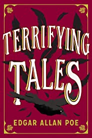 The Terrifying Tales by Edgar Allan Poe: Tell Tale Heart; The Cask of the Amontillado; The Masque of the Red Death; The Fall