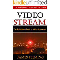 Video Stream: The Definitive Guide to Video Streaming (English Edition)