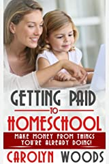 Getting Paid To Homeschool: Make Money From Things You're Already Doing! Kindle Edition