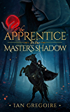 The Apprentice In The Master's Shadow (Legends Of The Order Book 2)