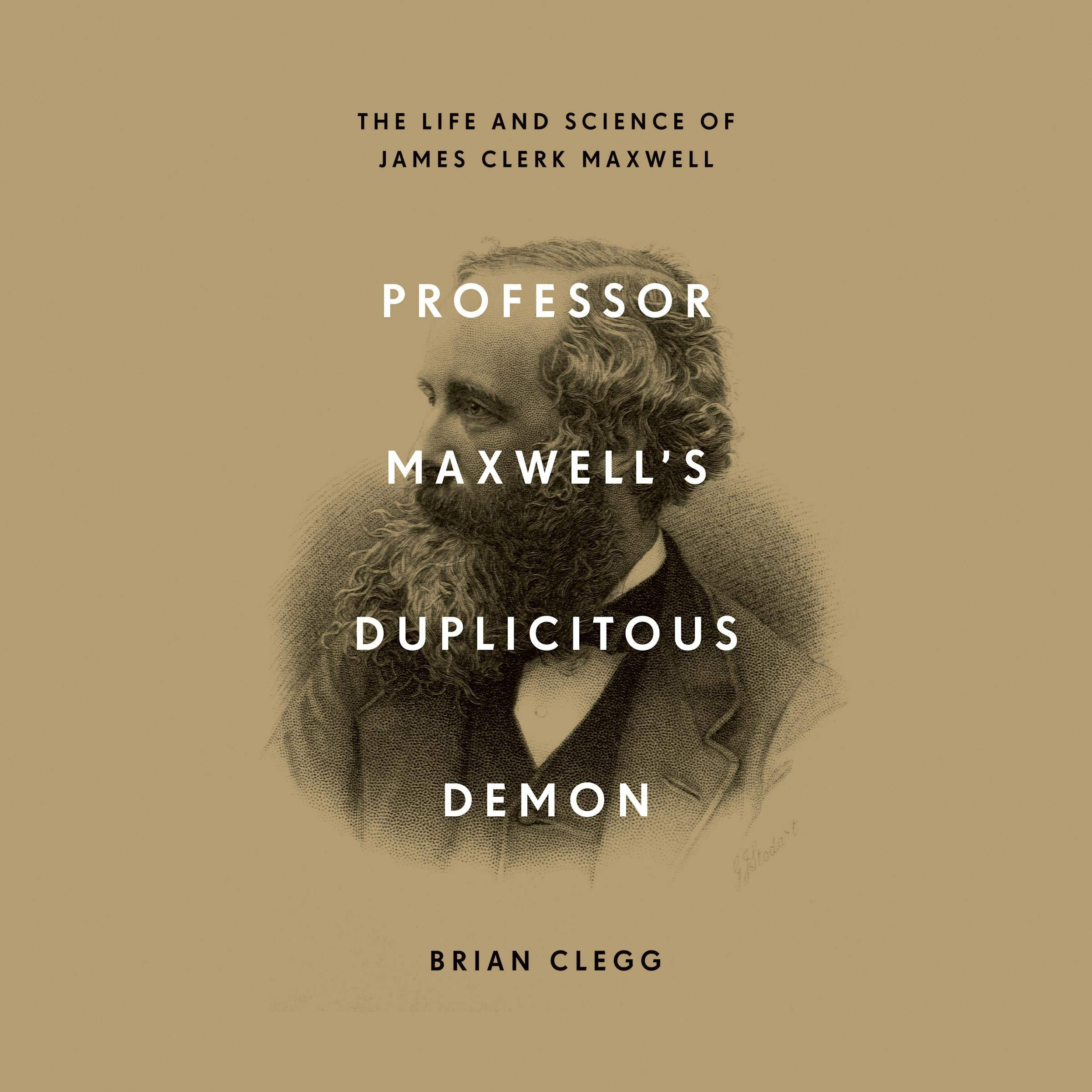 Professor Maxwell's Duplicitous Demon  The Life And Science Of James Clerk Maxwell