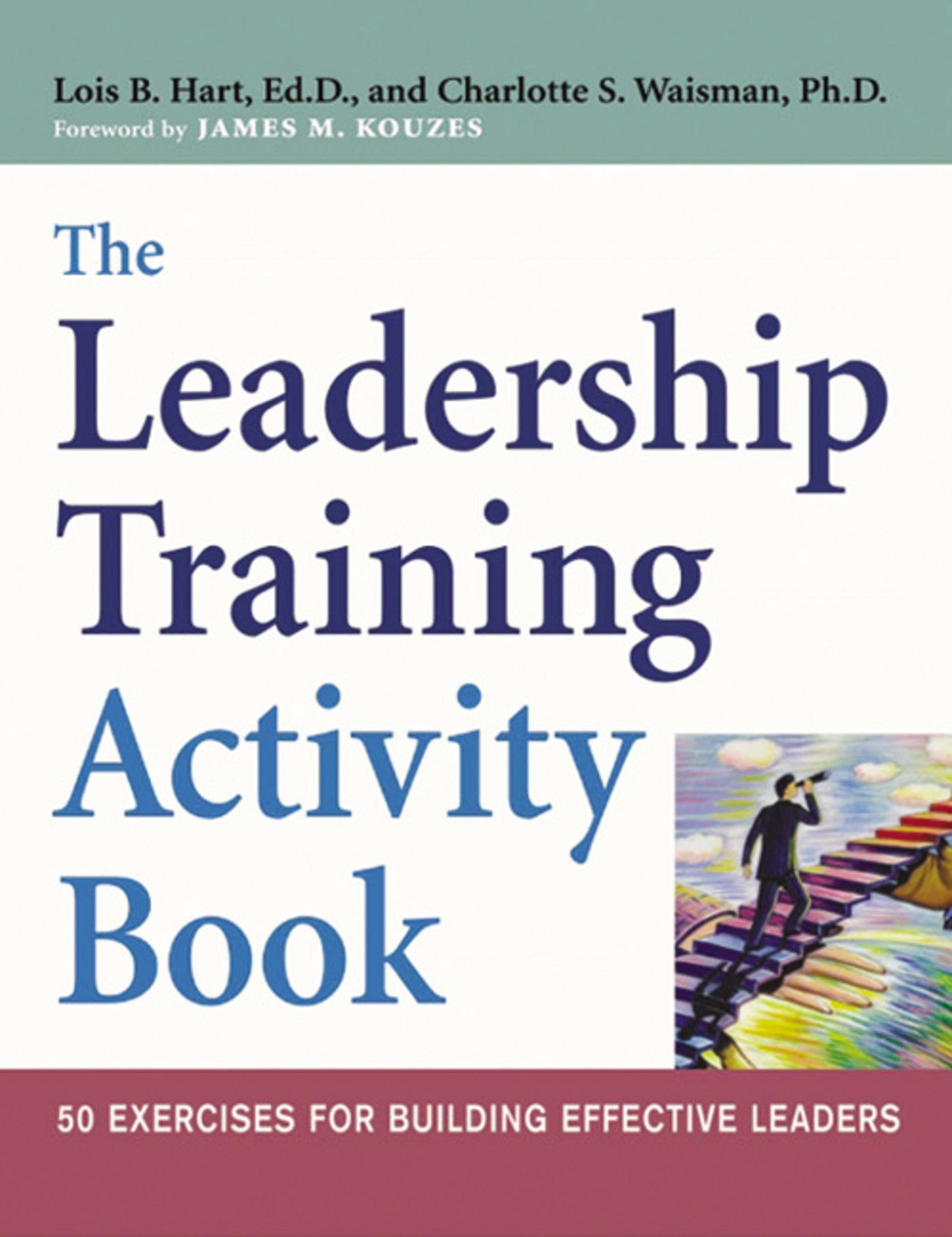 Amazon.com: The Leadership Training Activity Book: 50 Exercises for  Building Effective Leaders (9780814472620): Lois B. Hart, Charlotte S.  Waisman: Books