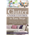 Clutter Under Control  in Easy Steps:  Decluttering Isn't Just About Cleaning House; It's Also About Cleaning Your Mind (Organizing Solutions, Clean and ... Kids, Stress free Habit) (English Edition)