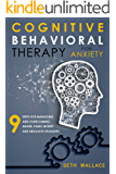 Cognitive Behavioral Therapy for Anxiety: 9 Steps for Managing and Overcoming Anger, Panic, Worry and Negavive Thoughts