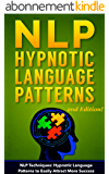 NLP: NLP TECHNIQUES: HYPNOTIC LANGUAGE PATTERNS to Easily Attract More Success (PLUS: FREE BONUS AUDIOBOOK) (NLP books, NLP sales, sales techniques, NLP techniques, NLP Book 4) (English Edition)
