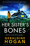 Her Sister's Bones: An absolutely gripping crime thriller (Detective Iris Locke Book 1)