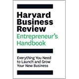 The Harvard Business Review Entrepreneur's Handbook: Everything You Need to Launch and Grow Your New Business (HBR Handbooks)