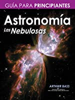 Astronomía. Las Nebulosas. Guía Para