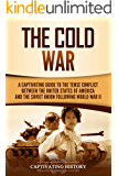The Cold War: A Captivating Guide to the Tense Conflict between the United States of America and the Soviet Union…