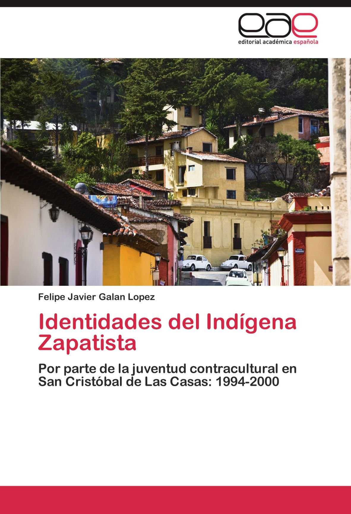 Identidades del Indígena Zapatista: Por parte de la juventud contracultural en San Cristóbal de Las Casas: 1994-2000 (Spanish Edition): Felipe Javier Galan ...