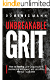 Self-Discipline: Unbreakable Grit: How to Develop Jaw-Dropping Grit, Unrelenting Willpower, and Incredible Mental Toughness