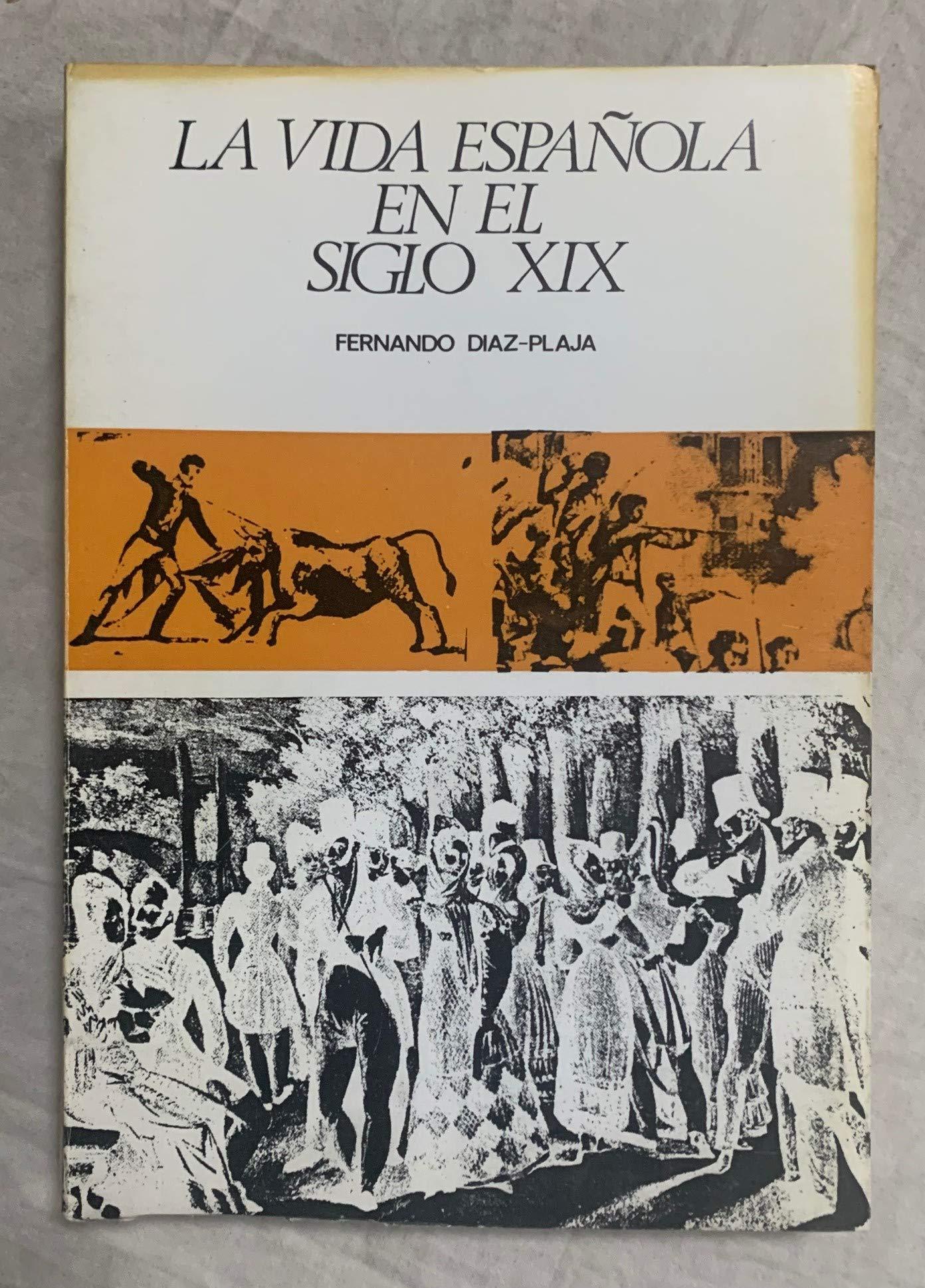 LA VIDA ESPAÑOLA EN EL SIGLO XIX: Amazon.es: DÍAZ-PLAJA, Fernando: Libros
