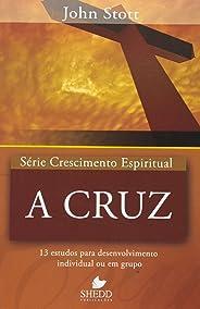 Série Crescimento Espiritual - Vol. 15 - A CRUZ: 13 estudos para desenvolvimento individual ou em grupo