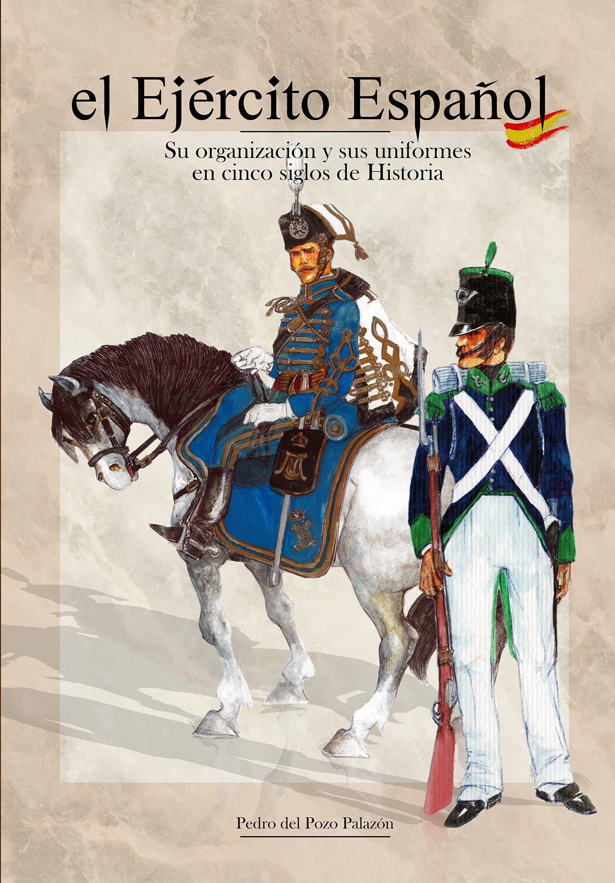 El Ejército Español; Su organización y sus uniformes en cinco ...