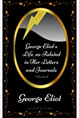 George Eliot's Life, as Related in Her Letters and Journals - Volume 2: By George Eliot - Illustrated Kindle Edition