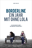 Borderline - Ein Jahr mit ohne Lola: Die Geschichte einer besonderen Freundschaft