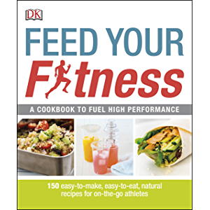 Feed Your Fitness: A Cookbook to Fuel High Performance (Dk Yoga & Fitness)