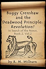 Buggy Crenshaw and The Deadwood Principle: Revolution! (In Search of the Nexus Book 2) Kindle Edition
