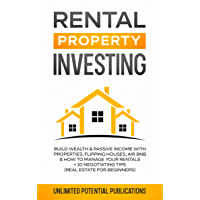 Rental Property Investing: Build Wealth & Passive Income With Properties, Flipping Houses, Air BnB & How To Manage Your…