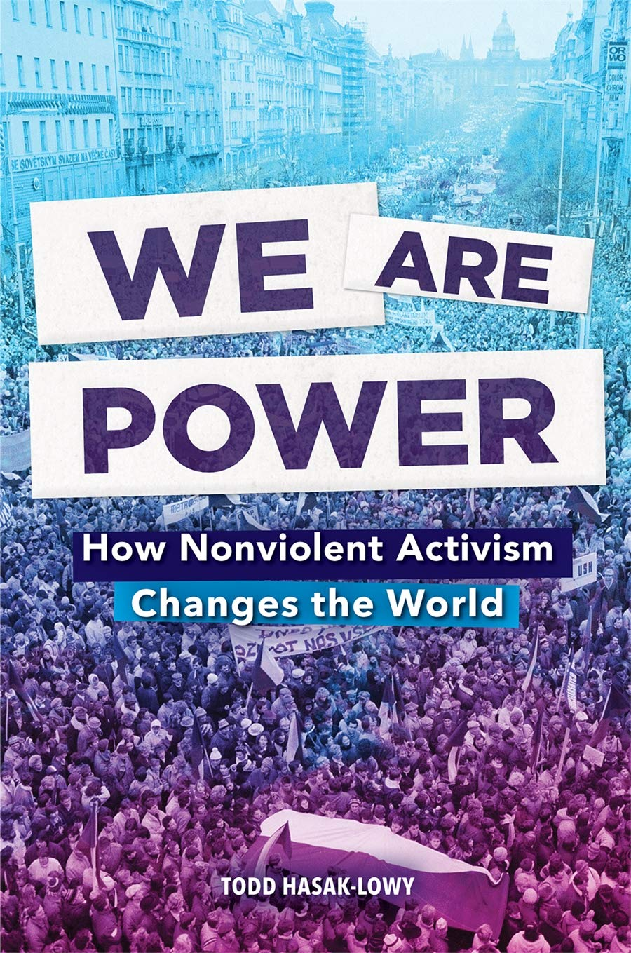 We Are Power: How Nonviolent Activism Changes the World: Hasak ...