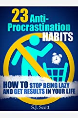 23 Anti-Procrastination Habits: How to Stop Being Lazy and Overcome Your Procrastination (Productive Habits Book 1) Kindle Edition