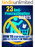 23 Anti-Procrastination Habits: How to Stop Being Lazy and Overcome Your Procrastination (Productive Habits Book 1)