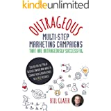 OUTRAGEOUS Multi-Step Marketing Campaigns That Are Outrageously Successful: Created for the 99% of Business Owners Who Want t