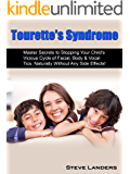 "Tourette's Syndrome ""Master Secrets to Stopping Your Child's Vicious Cycle of Facial, Body & Vocal Tics, Naturally Without Any Side Effects!"""