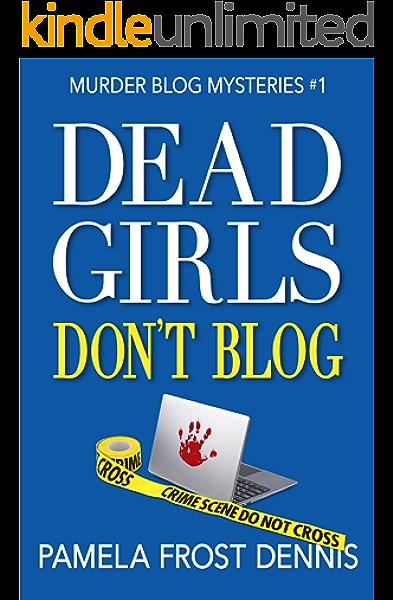 Dead Girls Don T Blog The Murder Blog Mysteries 1 Kindle Edition By Dennis Pamela Frost Literature Fiction Kindle Ebooks Amazon Com