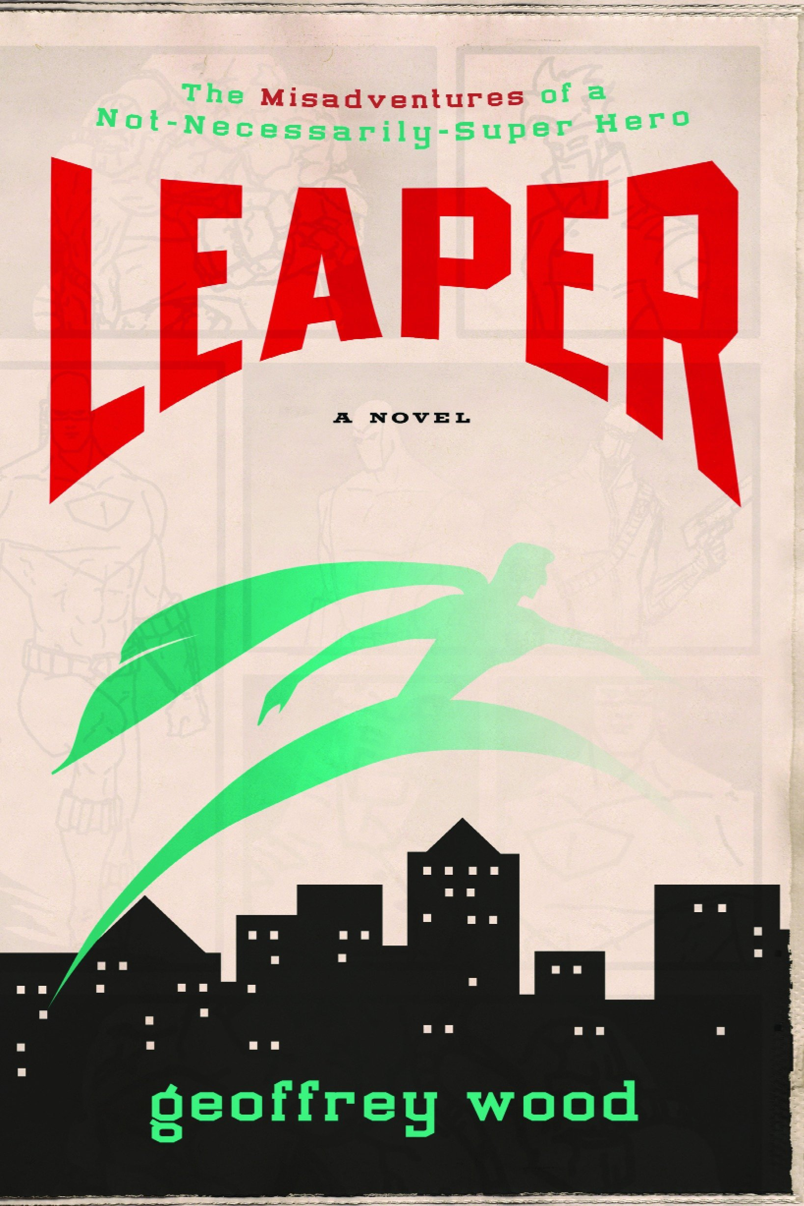 Leaper the misadventures of a not necessarily super hero geoffrey leaper the misadventures of a not necessarily super hero geoffrey wood 9781400073436 amazon books fandeluxe Choice Image