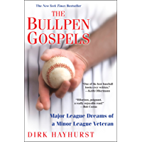 The Bullpen Gospels: Major League Dreams of a Minor League Veteran