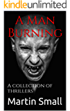 A Man Burning: A collection of thrillers