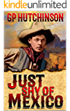 "Just Shy of Mexico: A Western Adventure From The Author of ""Strong Convictions"""
