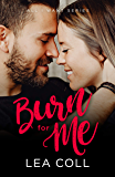 Burn for Me: An Enemies to Lovers Small Town Romance (All I Want Series Book 3)
