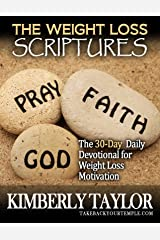 The Weight Loss Scriptures: The 30-Day Daily Devotional for Weight Loss Motivation Kindle Edition