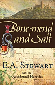 Bone-mend and Salt: Lost in the Languedoc Crusade (Accidental Heretics) (Volume 1)