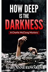 How Deep is the Darkness: A Charlie McClung Mystery (The Charlie McClung Mysteries Book 6) Kindle Edition