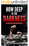 How Deep is the Darkness: A Charlie McClung Mystery (The Charlie McClung Mysteries Book 6)
