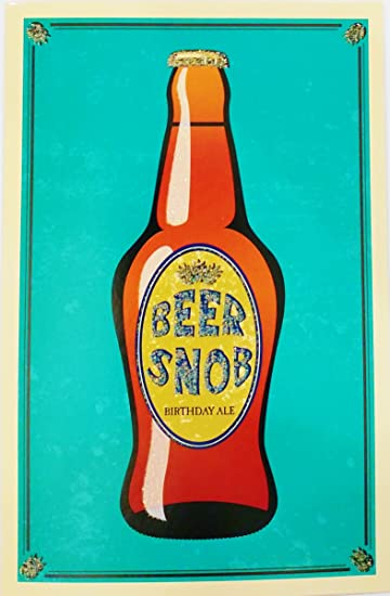 Amazon Com Beer Snob Birthday Ale Happy Beerday Greeting Card Office Products