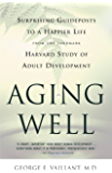 Aging Well: Surprising Guideposts to a Happier Life from the Landmark Study of Adult Development
