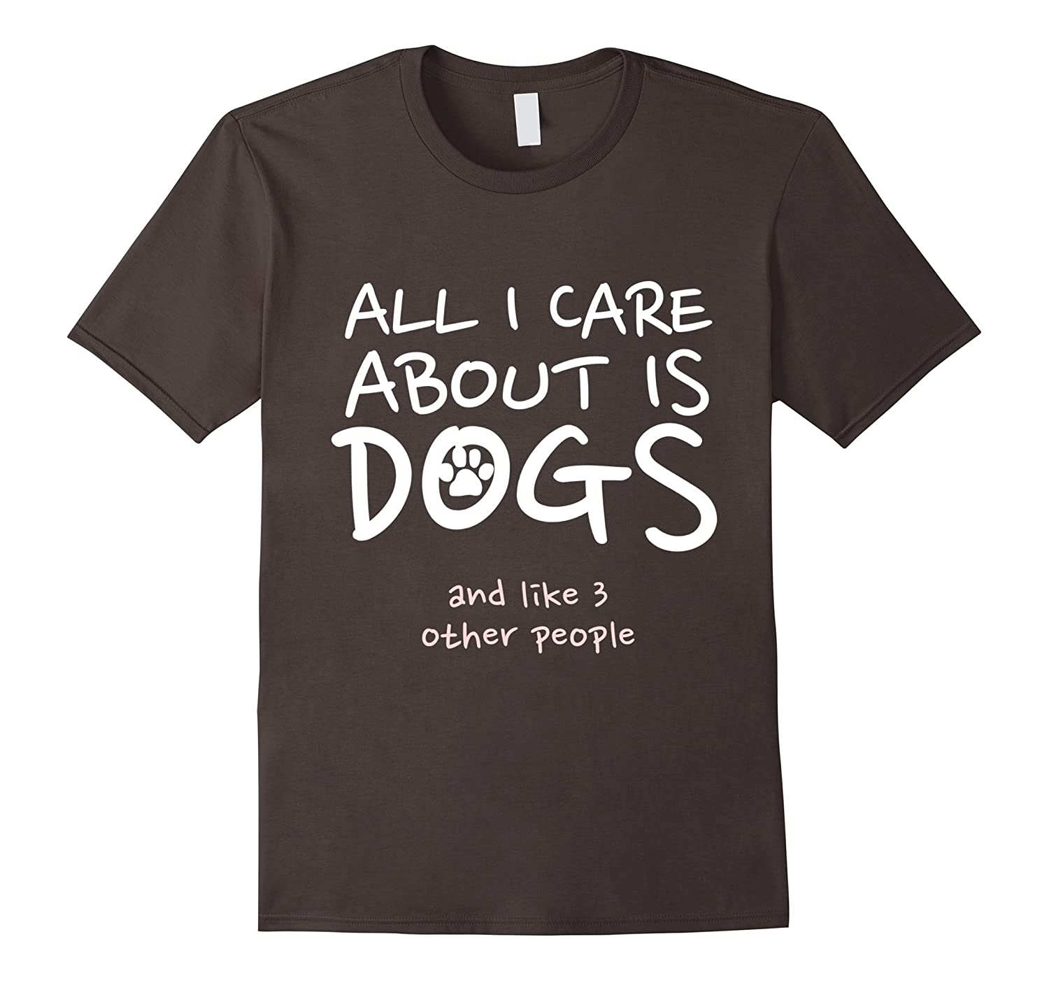 All I Care About Is Dog T-Shirt-BN