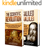 Scientific Revolution: A Captivating Guide to the Emergence of Modern Science During the Early Modern Period and the Life of Galileo Galilei