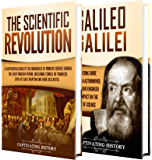 Scientific Revolution: A Captivating Guide to the Emergence of Modern Science During the Early Modern Period and the Life of Galileo Galilei (English Edition)