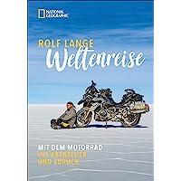Weltenreise: Mit dem Motorrad ins Abenteuer und zurück. Die beeindruckende Geschichte einer Motorrad-Reise ins echte Glück. Ein Roadtrip ohne Grenzen - mit neun Zutaten für eine Auszeit ohne Limit.