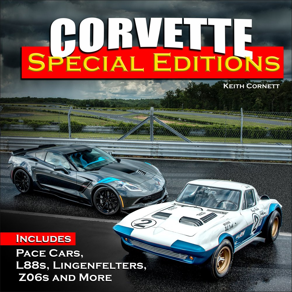 Corvette Special Editions: Includes Pace Cars, L88s, Callaways, Lingenfelters, Z06s, and More